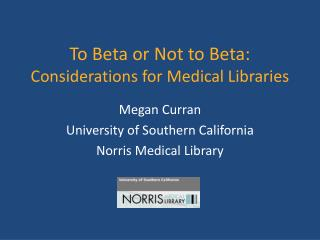 To Beta or Not to Beta:  Considerations for Medical Libraries