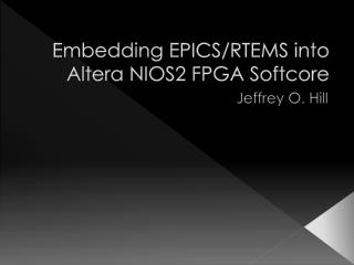 Embedding EPICS/RTEMS into  Altera  NIOS2 FPGA  Softcore