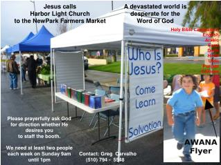 Please prayerfully ask God for direction whether He desires you to staff the booth. We need at least two people each we