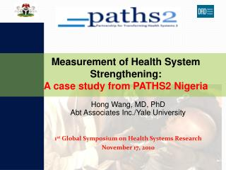 Hong Wang, MD, PhD Abt Associates Inc./Yale University 1 st  Global Symposium on Health Systems Research November 17, 2
