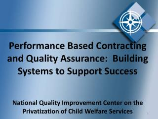 Performance Based Contracting and Quality Assurance:  Building Systems to Support Success