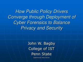 How Public Policy Drivers Converge through Deployment of Cyber Forensics to Balance Privacy and Security