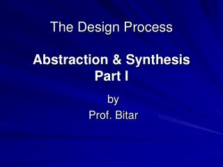 The Design Process Abstraction & Synthesis Part I