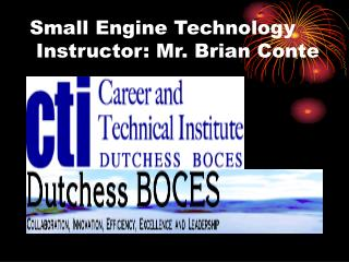 Small Engine Technology  Instructor: Mr. Brian Conte