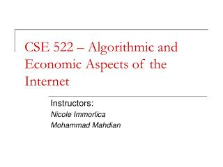 CSE 522 – Algorithmic and Economic Aspects of the Internet