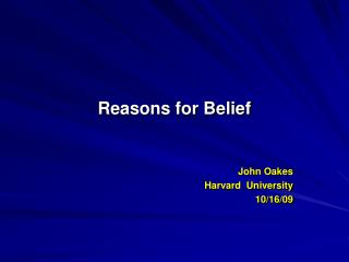 Reasons for Belief John Oakes    Harvard  University 10/16/09