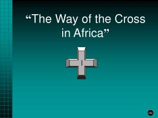 """"""" The Way of the Cross in Africa """""""