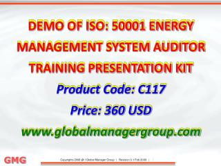 DEMO OF ISO: 50001 ENERGY MANAGEMENT SYSTEM AUDITOR  TRAINING PRESENTATION KIT  Product Code: C117 Price: 360 USD www.g