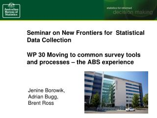 Seminar on New Frontiers for  Statistical Data Collection WP 30 Moving to common survey tools and processes � the ABS e
