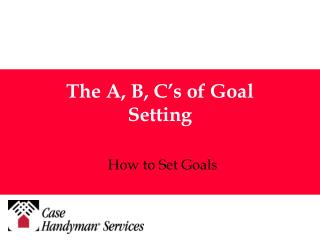 The A, B, C�s of Goal Setting