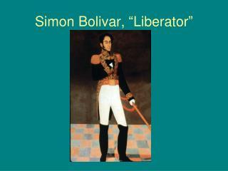 "Simon Bolivar, ""Liberator"""