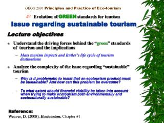 GEOG 20 91 Principles and Practice of Eco-tourism # 3 Evolution of  GREEN  standards for tourism Issue regarding sustai