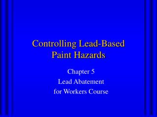 Controlling Lead-Based  Paint Hazards
