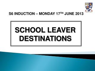 S6 INDUCTION – MONDAY 17 TH  JUNE 2013