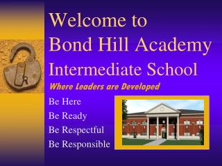 Welcome to  Bond Hill Academy Intermediate School Where Leaders are Developed