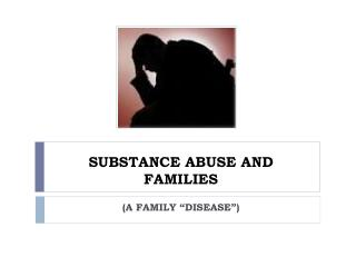 SUBSTANCE ABUSE AND FAMILIES