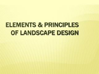 Elements & Principles  of Landscape Design