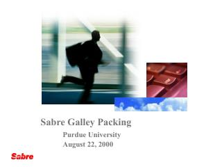 Sabre Galley Packing Purdue University August 22, 2000