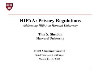 HIPAA: Privacy Regulations Addressing HIPAA at Harvard University Tina S. Sheldon Harvard University