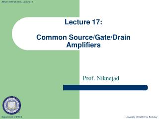 Lecture 17: Common Source/Gate/Drain Amplifiers