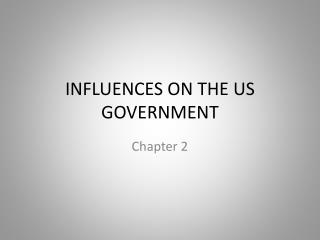 INFLUENCES ON THE US GOVERNMENT