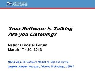 Your Software is Talking Are you Listening? National Postal Forum March 17 - 20, 2013