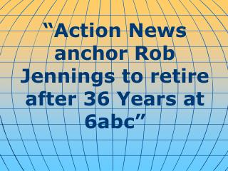 """Action News anchor Rob Jennings to retire after 36 Years at 6abc"""