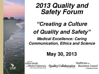 "2013 Quality and Safety Forum ""Creating  a Culture  of  Quality and  Safety"" Medical Excellence: Caring Communication,"