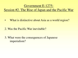 Government E-1275: Session #2. The Rise of Japan and the Pacific War