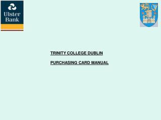 TRINITY COLLEGE DUBLIN PURCHASING CARD MANUAL