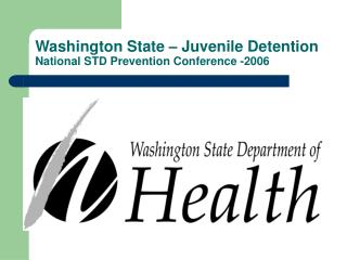 Washington State � Juvenile Detention National STD Prevention Conference -2006