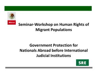 Seminar-Workshop on Human Rights of Migrant Populations Government Protection for       Nationals Abroad before Interna