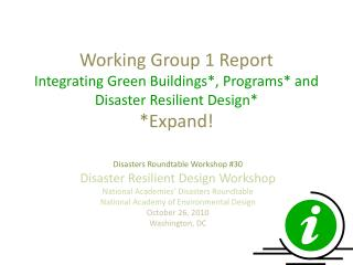 Working Group 1 Report Integrating Green Buildings*, Programs* and Disaster Resilient Design* *Expand!