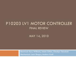 P10203 LV1 motor controller Final Review May 14, 2010