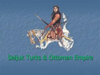 Seljuk Turks & Ottoman Empire