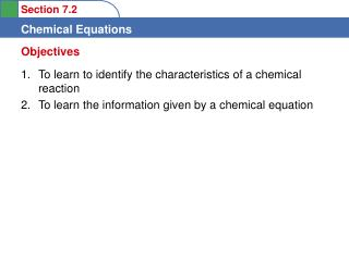 To learn to identify the characteristics of a chemical reaction  To learn the information given by a chemical equation