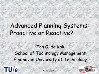 Advanced Planning Systems: Proactive or Reactive
