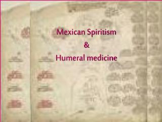 Mexican Spiritism & Humeral medicine