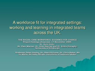 A workforce fit for integrated settings: working and learning in integrated teams across the UK.