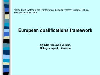 """Three Cycle System in the Framework of Bologna Process"", Summer School, Yerevan, Armenia, 2008"