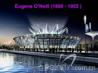 Eugene O'Neill (1888 - 1953 )