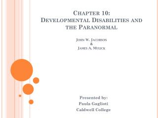 Chapter 10: Developmental  Disabilities and the Paranormal John W. Jacobson & James A.  Mulick