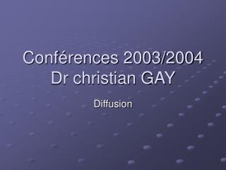 Conférences 2003/2004 Dr christian GAY