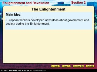 Main Idea European thinkers developed new ideas about government and society during the Enlightenment.