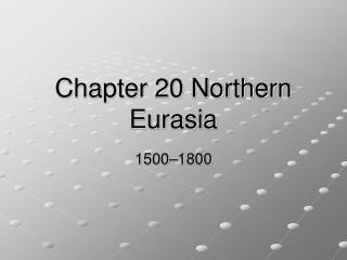 Chapter 20 Northern Eurasia