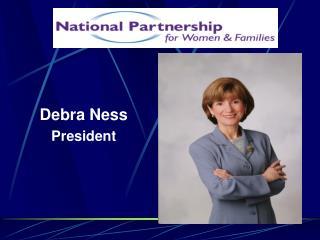 Debra Ness President