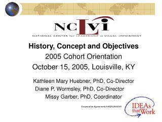 History, Concept and Objectives 2005 Cohort Orientation October 15, 2005, Louisville, KY Kathleen Mary Huebner, PhD, Co