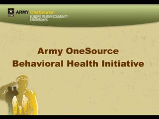 Army OneSource  Behavioral Health Initiative
