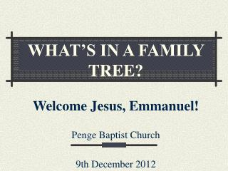 WHAT'S IN A FAMILY TREE? Welcome Jesus, Emmanuel!