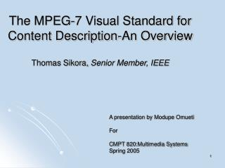 The MPEG-7 Visual Standard for Content Description-An Overview Thomas Sikora,  Senior Member, IEEE